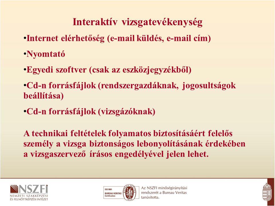 Interaktív vizsgatevékenység A technikai feltételek folyamatos biztosításáért felelős személy a vizsga biztonságos lebonyolításának érdekében a vizsga