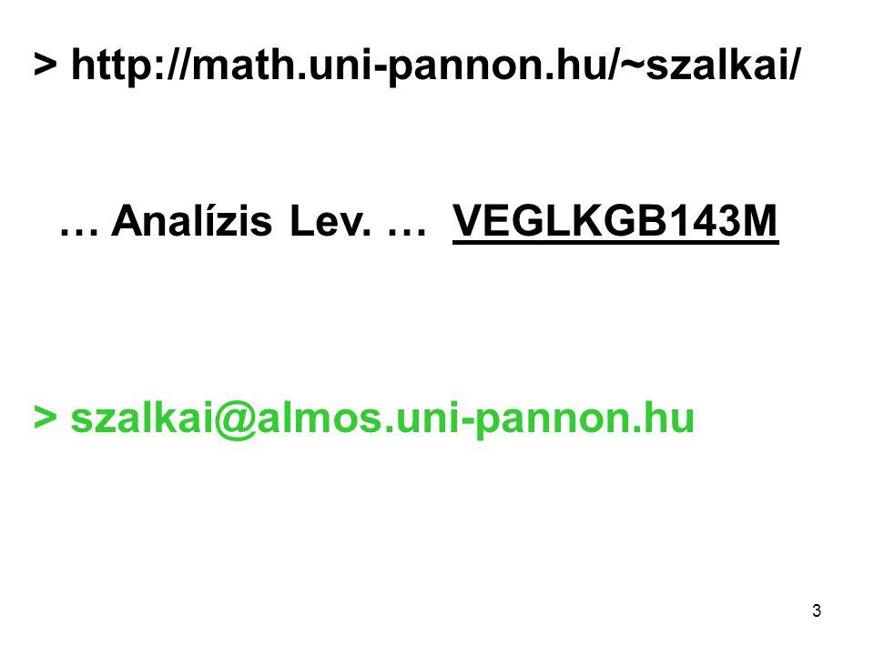 3 > http://math.uni-pannon.hu/~szalkai/ … Analízis Lev. … VEGLKGB143M > szalkai@almos.uni-pannon.hu