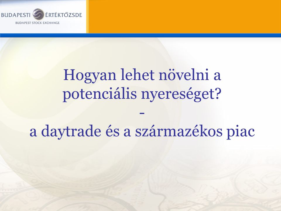 Hogyan lehet növelni a potenciális nyereséget? - a daytrade és a származékos piac