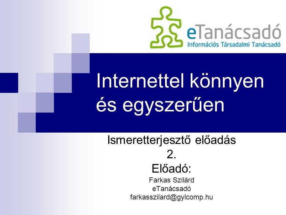 Internettel könnyen és egyszerűen Ismeretterjesztő előadás 2.