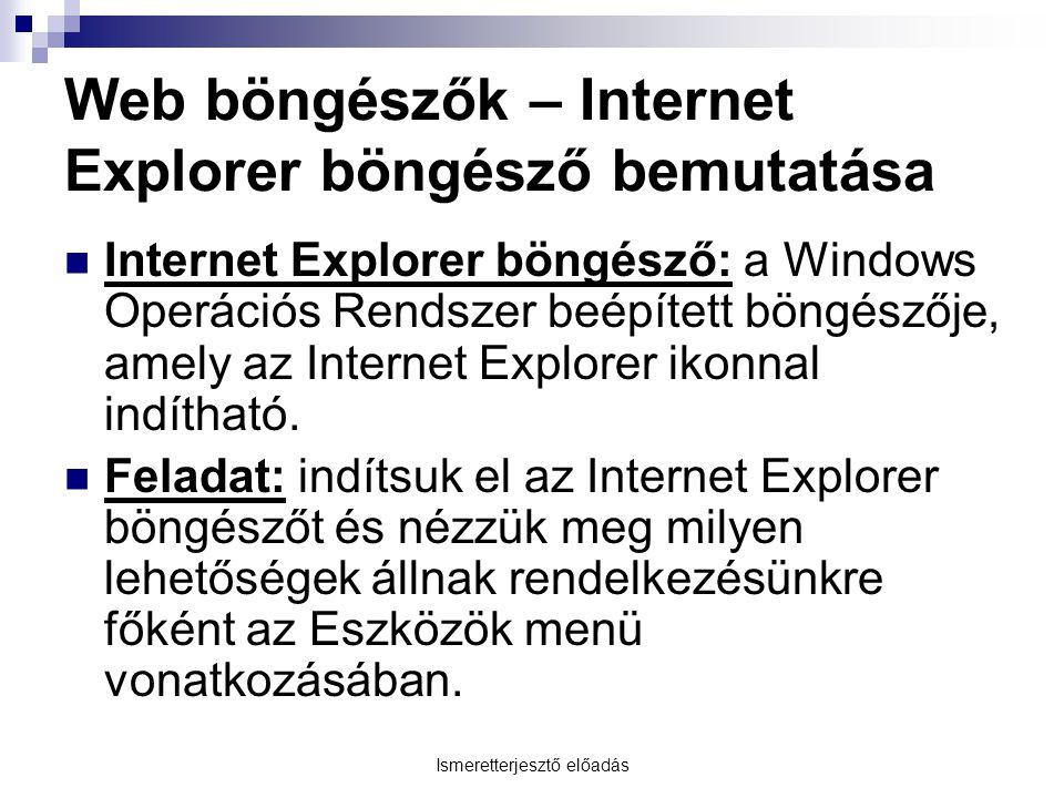 Ismeretterjesztő előadás Web böngészők – Internet Explorer böngésző bemutatása Internet Explorer böngésző: a Windows Operációs Rendszer beépített böngészője, amely az Internet Explorer ikonnal indítható.