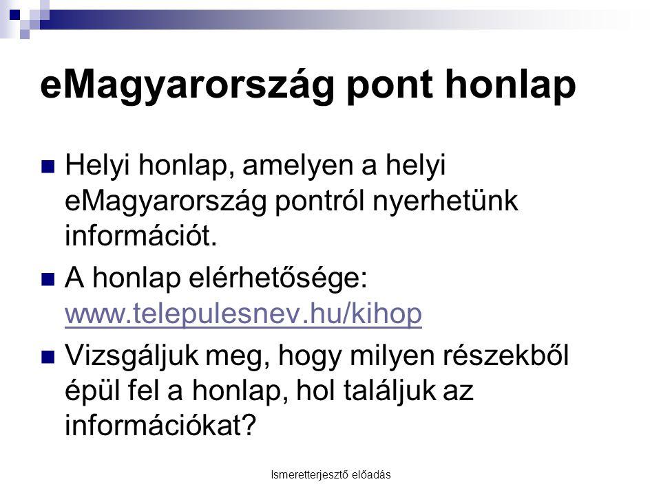 Ismeretterjesztő előadás eMagyarország pont honlap Helyi honlap, amelyen a helyi eMagyarország pontról nyerhetünk információt.