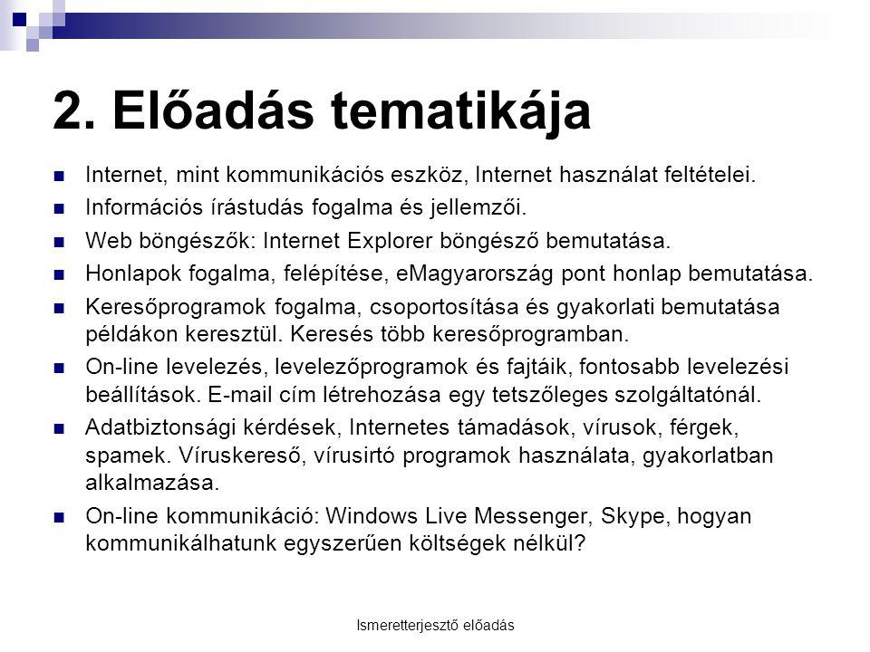 Ismeretterjesztő előadás Levelezőprogramok, szolgáltatók Beépített levelezőprogramok – MS Outlook Windows Operációs Rendszer beépített levelezőprogramja Be kell állítani a nevünket, e-mail címet, bejövő és kimenő levelekre vonatkozó kiszolgálókat, felhasználónevünket és jelszavunkat Szolgáltató által ajánlott levelezőrendszerek: www.freemail.hu www.citromail.hu www.vipmail.hu www.gmail.com www.gmx.de www.yahoo.com