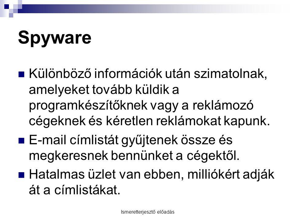 Ismeretterjesztő előadás Spyware Különböző információk után szimatolnak, amelyeket tovább küldik a programkészítőknek vagy a reklámozó cégeknek és kéretlen reklámokat kapunk.