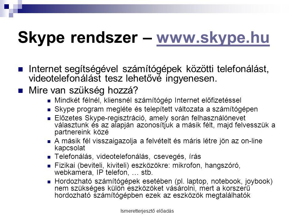Ismeretterjesztő előadás Skype rendszer – www.skype.huwww.skype.hu Internet segítségével számítógépek közötti telefonálást, videotelefonálást tesz lehetővé ingyenesen.