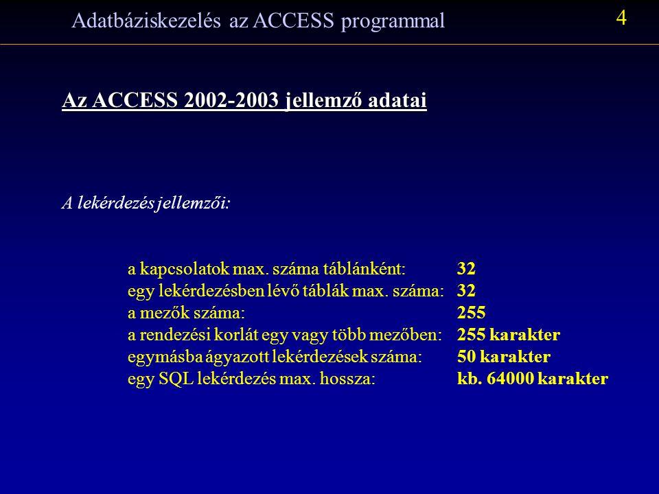 Adatbáziskezelés az ACCESS programmal 4 Az ACCESS 2002-2003 jellemző adatai A lekérdezés jellemzői: a kapcsolatok max.