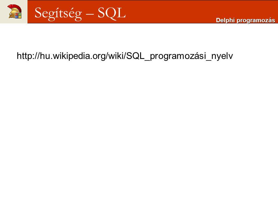 http://hu.wikipedia.org/wiki/SQL_programozási_nyelv Delphi programozás Segítség – SQL