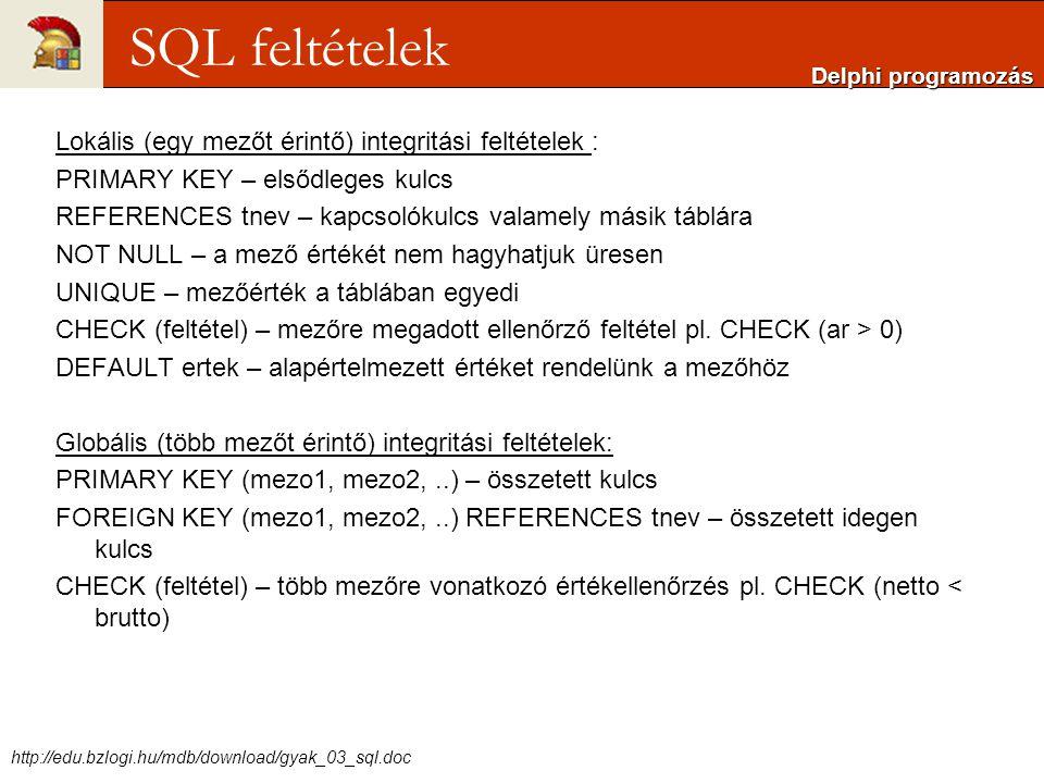 Lokális (egy mezőt érintő) integritási feltételek : PRIMARY KEY – elsődleges kulcs REFERENCES tnev – kapcsolókulcs valamely másik táblára NOT NULL – a mező értékét nem hagyhatjuk üresen UNIQUE – mezőérték a táblában egyedi CHECK (feltétel) – mezőre megadott ellenőrző feltétel pl.