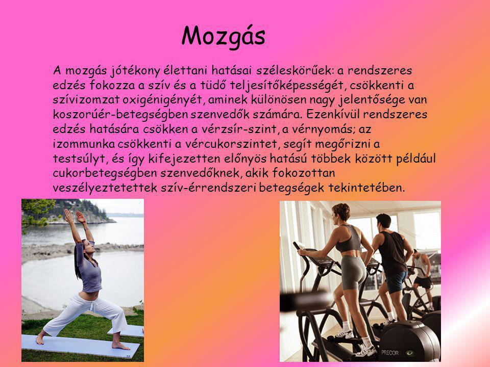 Mozgás A mozgás jótékony élettani hatásai széleskörűek: a rendszeres edzés fokozza a szív és a tüdő teljesítőképességét, csökkenti a szívizomzat oxigénigényét, aminek különösen nagy jelentősége van koszorúér-betegségben szenvedők számára.