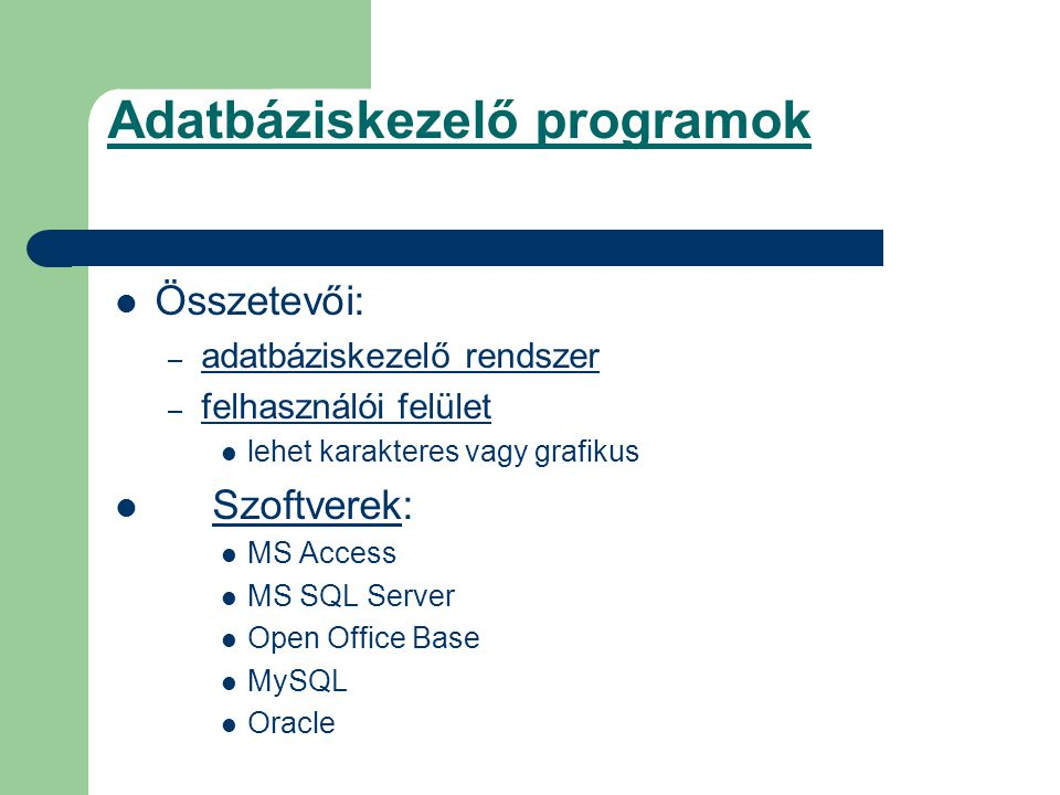 Az adatbázis fogalma Az adatbázis tágabb értelemben egy olyan adathalmaz, amelynek elemei – egy meghatározott tulajdonságuk alapján – összetartozónak tekinthetők.