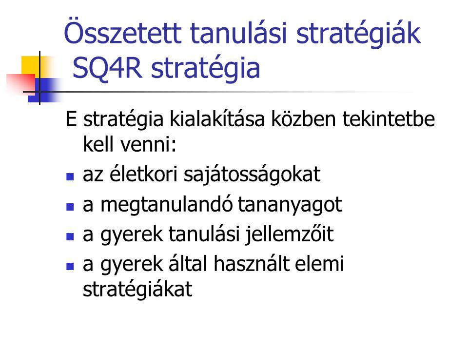 Összetett tanulási stratégiák SQ4R stratégia E stratégia kialakítása közben tekintetbe kell venni: az életkori sajátosságokat a megtanulandó tananyago