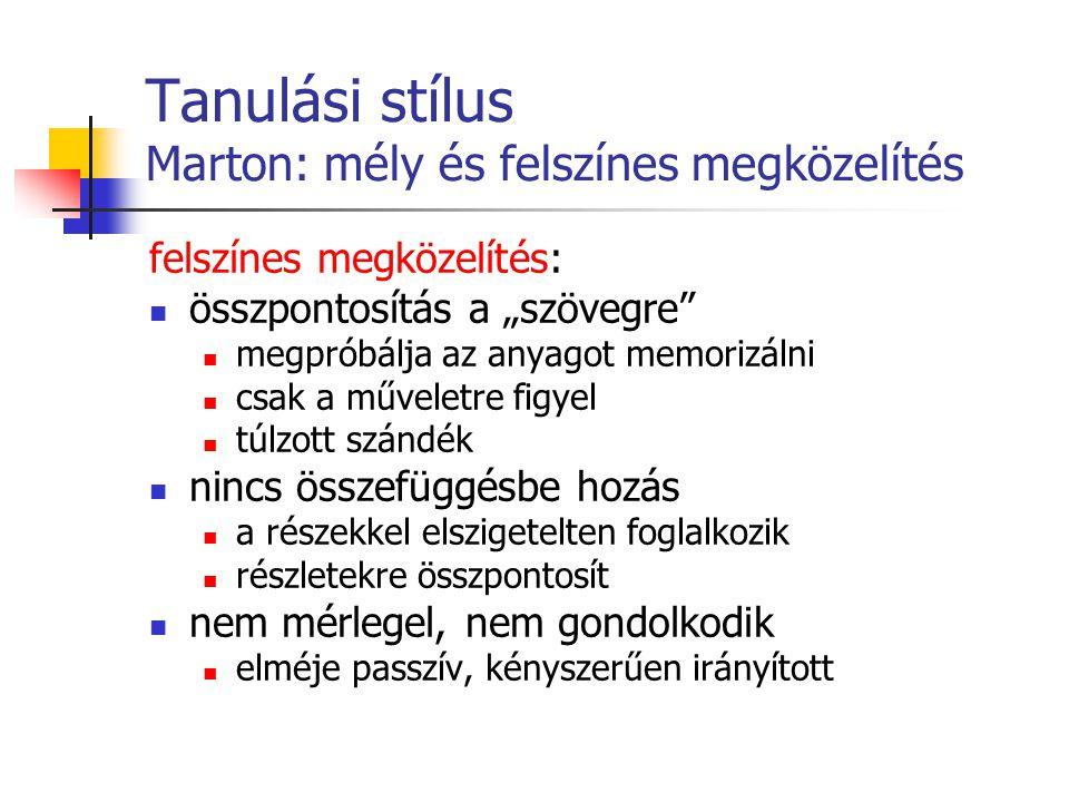 """Tanulási stílus Marton: mély és felszínes megközelítés felszínes megközelítés: összpontosítás a """"szövegre"""" megpróbálja az anyagot memorizálni csak a m"""