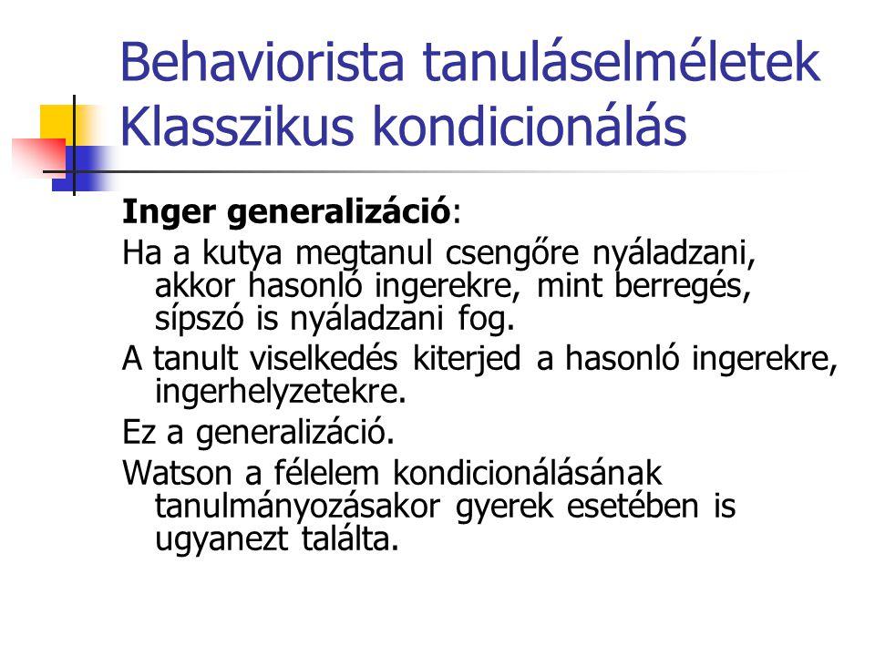 Behaviorista tanuláselméletek Klasszikus kondicionálás Diszkrimináció: Ha a kutya a csengőszóra mindig kap ételt, a sípszóra nem, megkülönbözteti a két ingert, és a sípszóra nem fog nyáladzni.