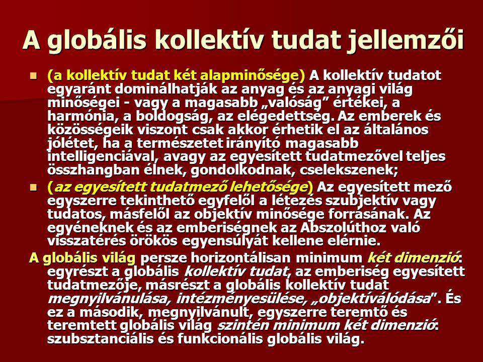 A globális kollektív tudat jellemzői (a kollektív tudat két alapminősége) A kollektív tudatot egyaránt dominálhatják az anyag és az anyagi világ minős