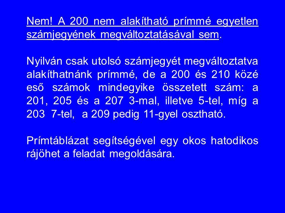 Nem! A 200 nem alakítható prímmé egyetlen számjegyének megváltoztatásával sem. Nyilván csak utolsó számjegyét megváltoztatva alakíthatnánk prímmé, de
