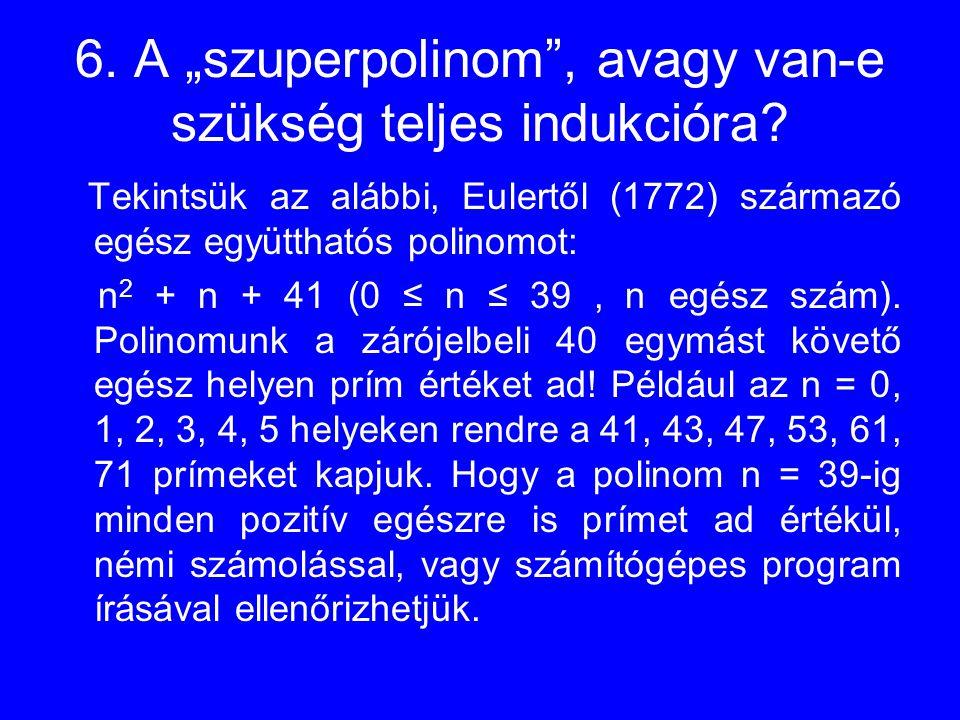"""6. A """"szuperpolinom"""", avagy van-e szükség teljes indukcióra? Tekintsük az alábbi, Eulertől (1772) származó egész együtthatós polinomot: n 2 + n + 41 ("""