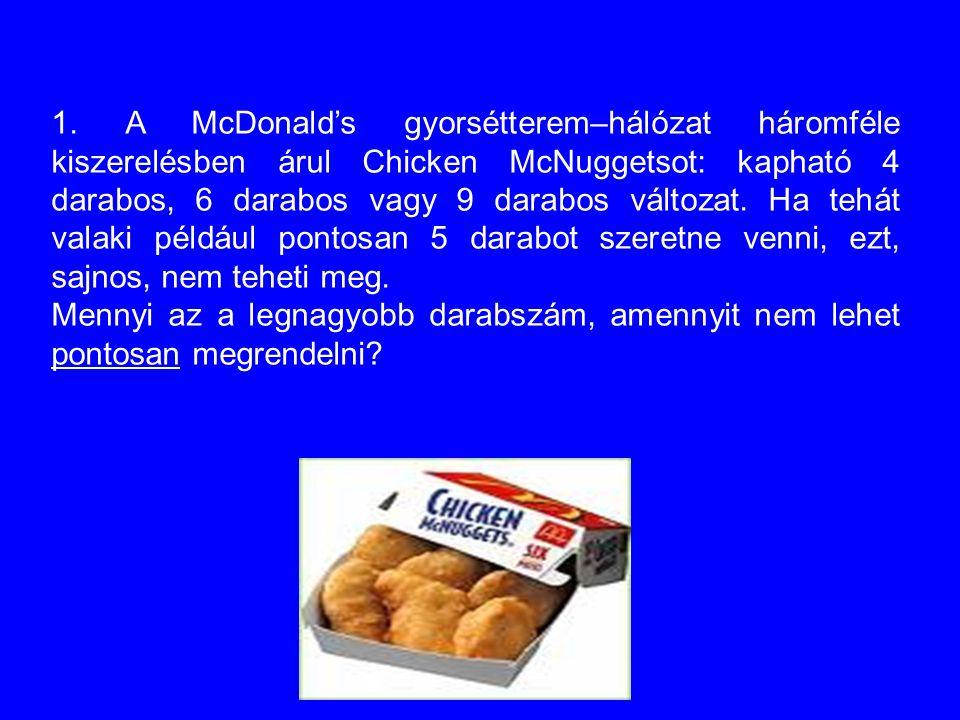 1. A McDonald's gyorsétterem–hálózat háromféle kiszerelésben árul Chicken McNuggetsot: kapható 4 darabos, 6 darabos vagy 9 darabos változat. Ha tehát