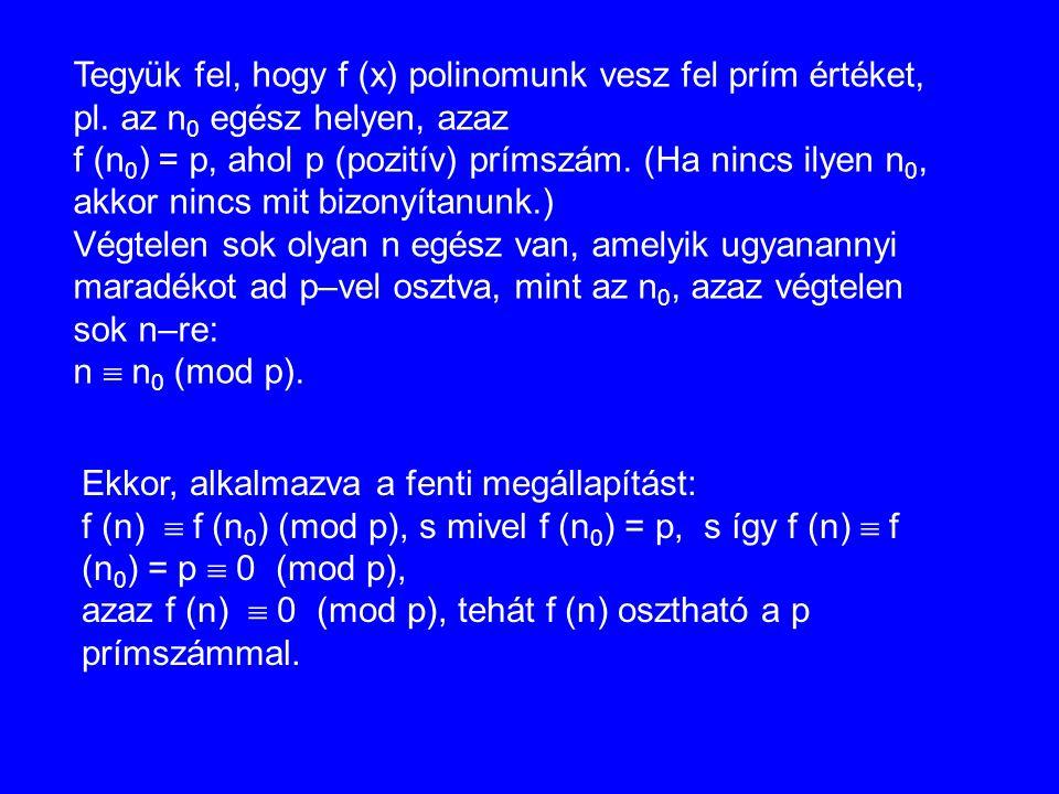 Tegyük fel, hogy f (x) polinomunk vesz fel prím értéket, pl. az n 0 egész helyen, azaz f (n 0 ) = p, ahol p (pozitív) prímszám. (Ha nincs ilyen n 0, a