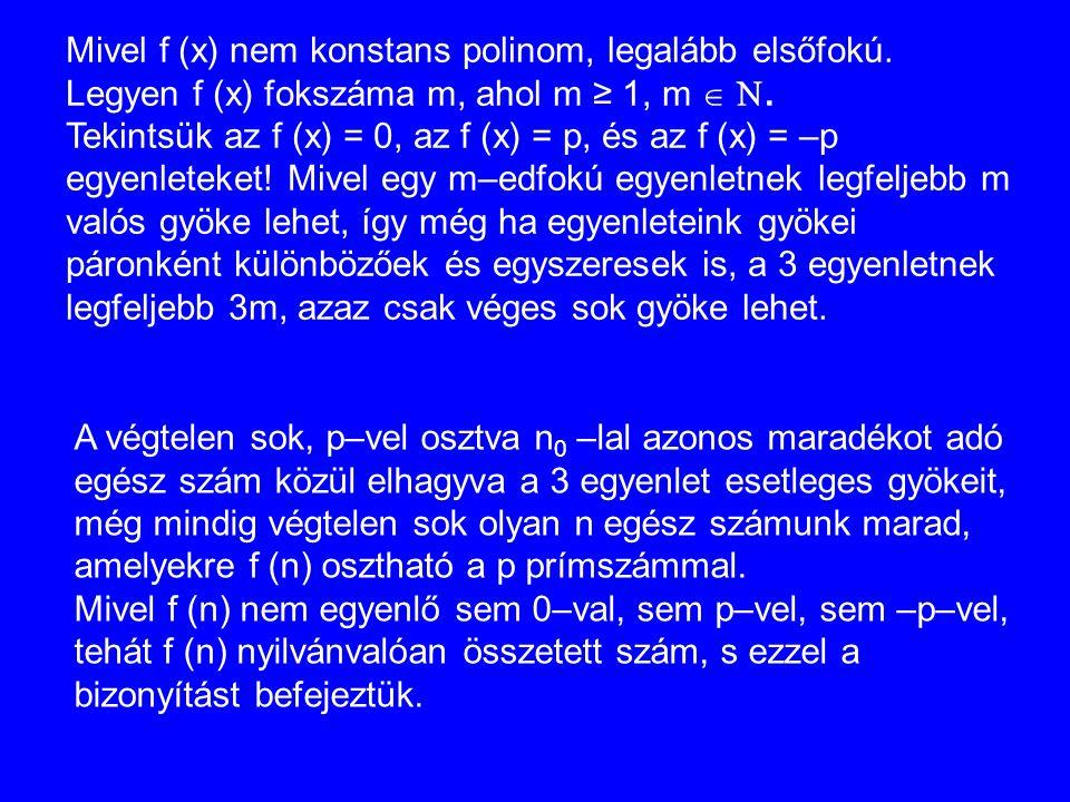 Mivel f (x) nem konstans polinom, legalább elsőfokú. Legyen f (x) fokszáma m, ahol m ≥ 1, m  . Tekintsük az f (x) = 0, az f (x) = p, és az f (x) = –