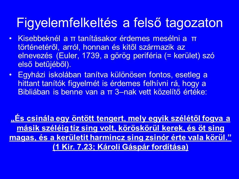 Figyelemfelkeltés a felső tagozaton Kisebbeknél a π tanításakor érdemes mesélni a π történetéről, arról, honnan és kitől származik az elnevezés (Euler