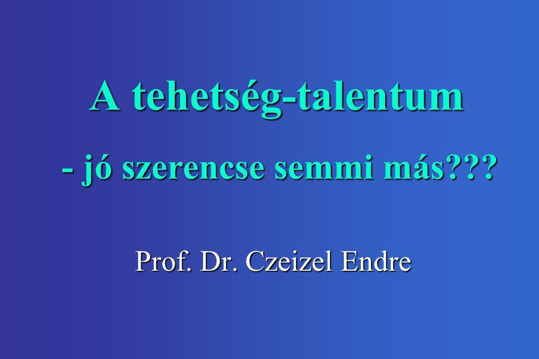A tehetség-talentum Prof. Dr. Czeizel Endre - jó szerencse semmi más???