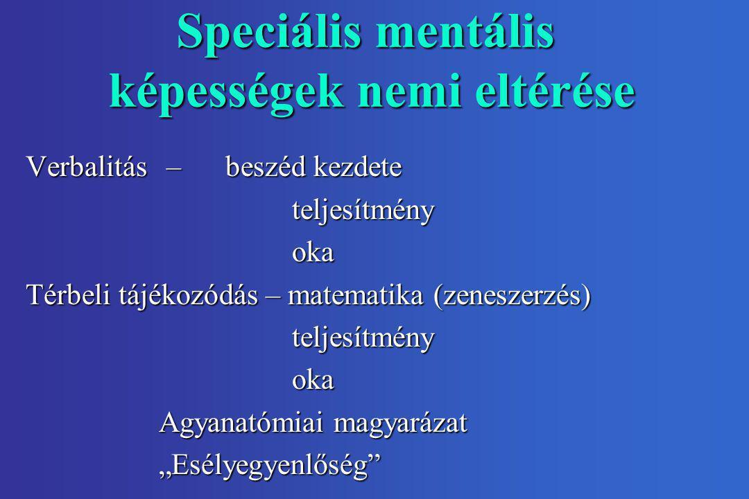 Speciális mentális képességek nemi eltérése Verbalitás – beszéd kezdete teljesítményoka Térbeli tájékozódás – matematika (zeneszerzés) teljesítményoka