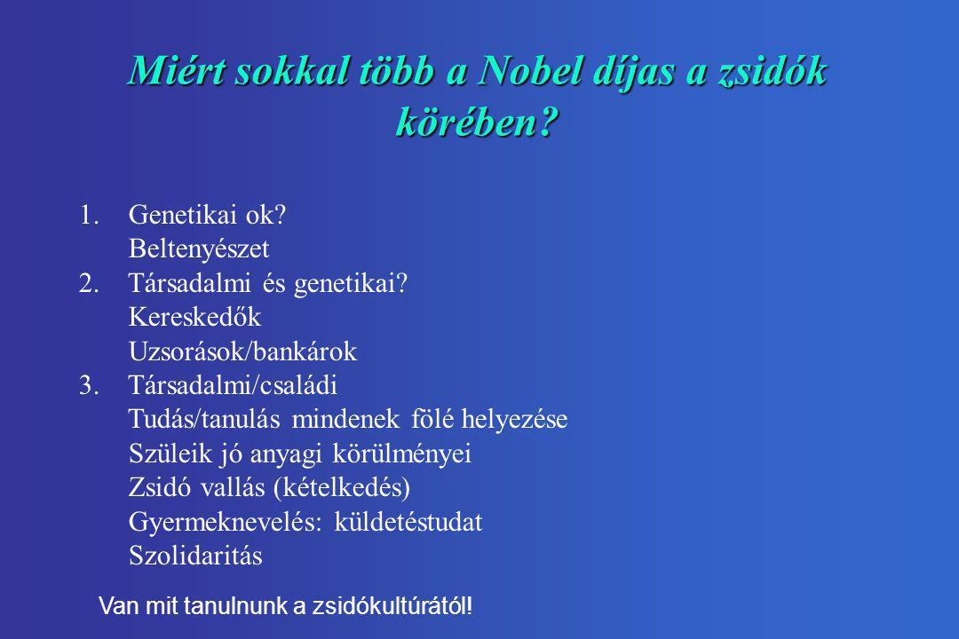 Miért sokkal több a Nobel díjas a zsidók körében? 1. Genetikai ok? Beltenyészet 2. Társadalmi és genetikai? Kereskedők Uzsorások/bankárok 3. Társadalm