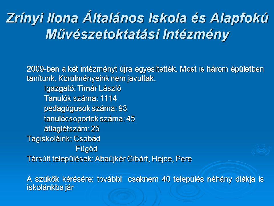 Zrínyi Ilona Általános Iskola és Alapfokú Művészetoktatási Intézmény 2009-ben a két intézményt újra egyesítették. Most is három épületben tanítunk. Kö