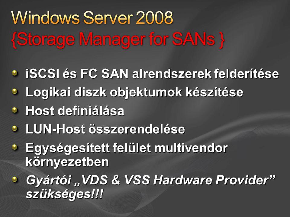 """iSCSI és FC SAN alrendszerek felderítése Logikai diszk objektumok készítése Host definiálása LUN-Host összerendelése Egységesített felület multivendor környezetben Gyártói """"VDS & VSS Hardware Provider szükséges!!!"""