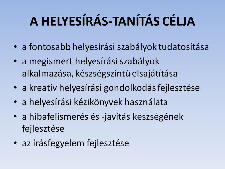 A HELYESÍRÁS-TANÍTÁS CÉLJA a fontosabb helyesírási szabályok tudatosítása a megismert helyesírási szabályok alkalmazása, készségszintű elsajátítása a