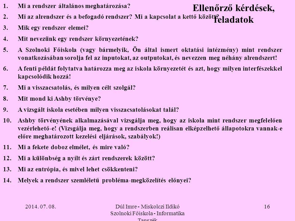 2014. 07. 08.Dúl Imre - Miskolczi Ildikó Szolnoki Főiskola - Informatika Tanszék 16 Ellenőrző kérdések, feladatok 1.Mi a rendszer általános meghatároz