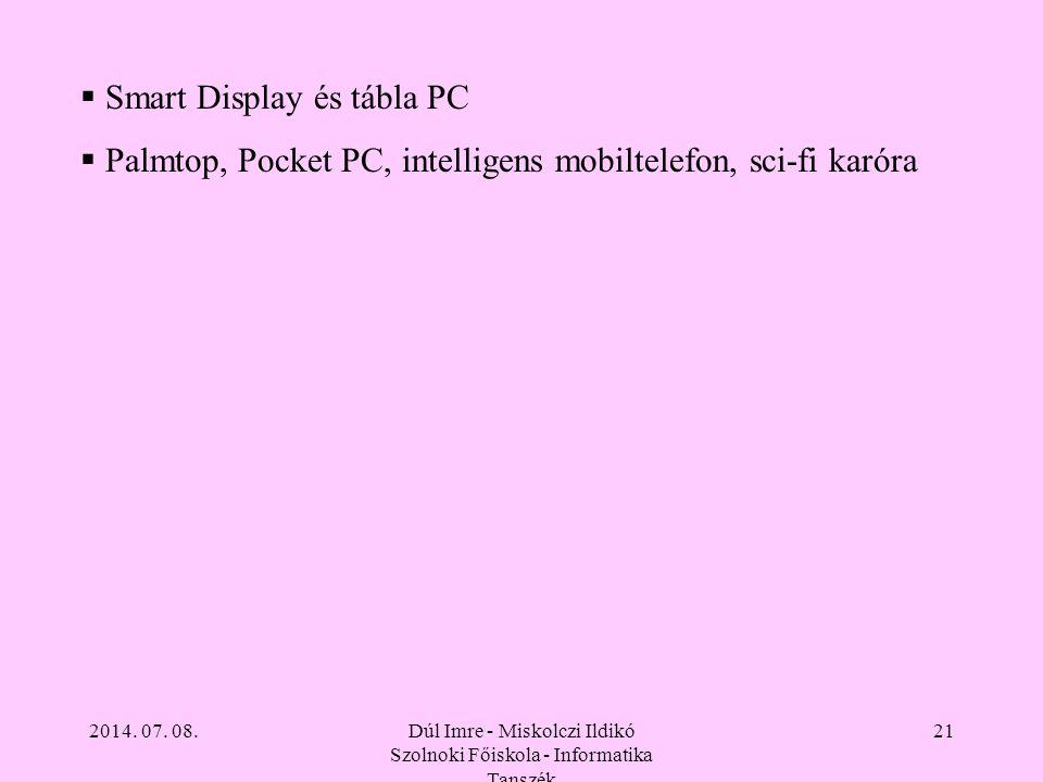 2014. 07. 08.Dúl Imre - Miskolczi Ildikó Szolnoki Főiskola - Informatika Tanszék 21  Smart Display és tábla PC  Palmtop, Pocket PC, intelligens mobi