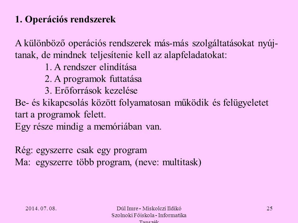 2014. 07. 08.Dúl Imre - Miskolczi Ildikó Szolnoki Főiskola - Informatika Tanszék 25 1. Operációs rendszerek A különböző operációs rendszerek más-más s