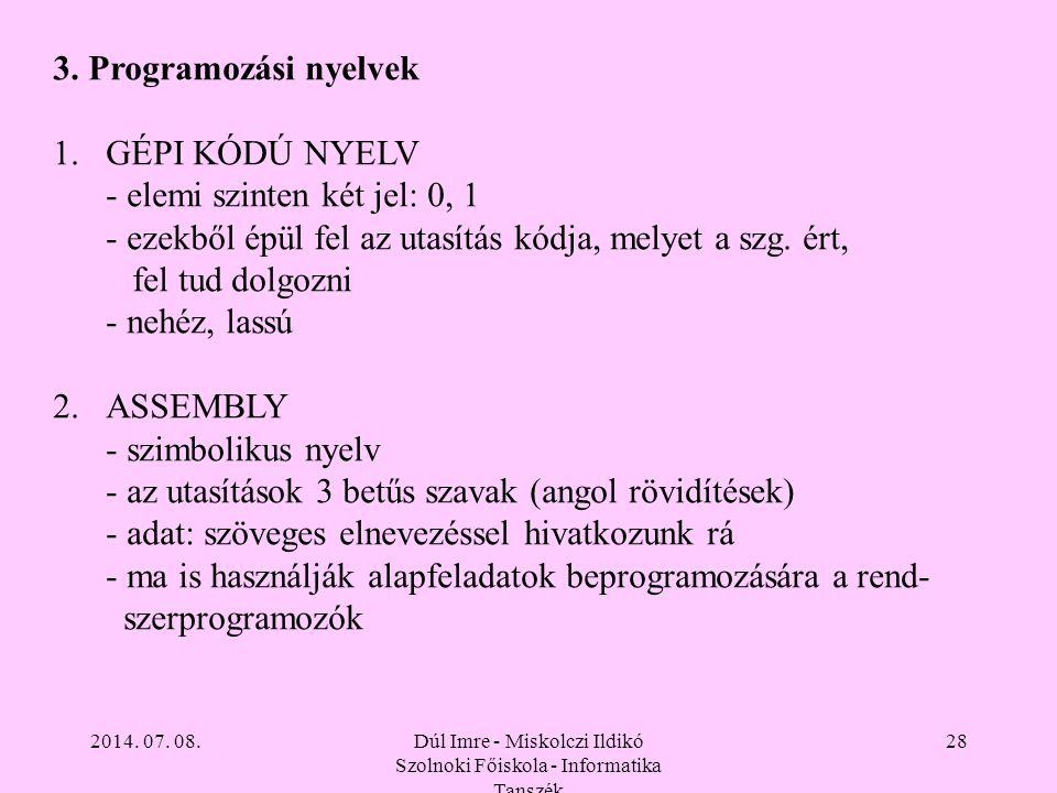2014. 07. 08.Dúl Imre - Miskolczi Ildikó Szolnoki Főiskola - Informatika Tanszék 28 3. Programozási nyelvek 1.GÉPI KÓDÚ NYELV - elemi szinten két jel: