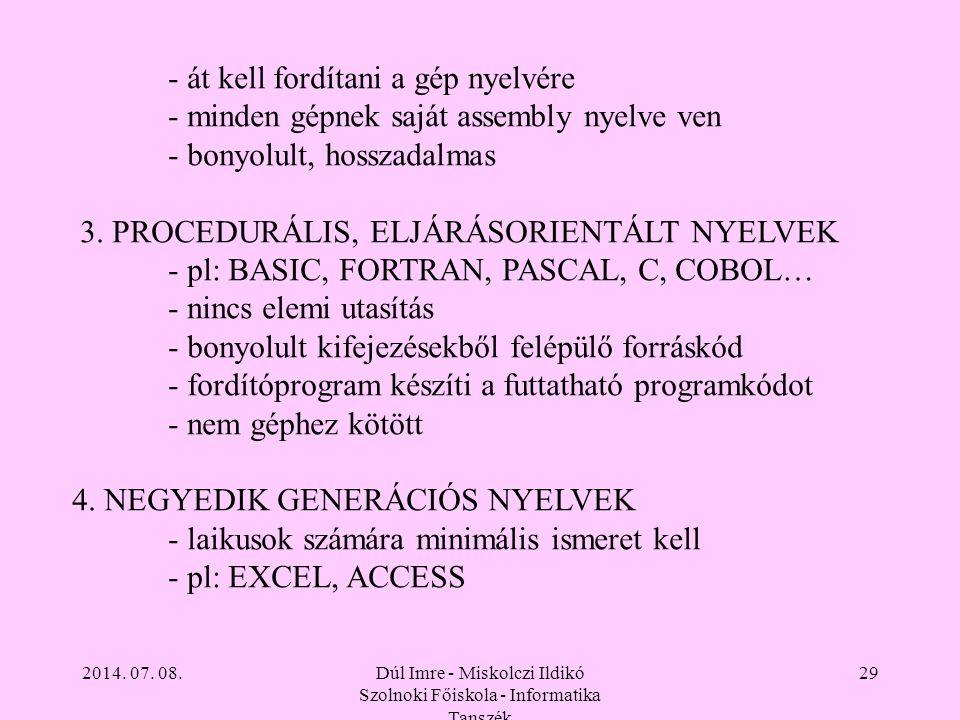 2014. 07. 08.Dúl Imre - Miskolczi Ildikó Szolnoki Főiskola - Informatika Tanszék 29 - át kell fordítani a gép nyelvére - minden gépnek saját assembly
