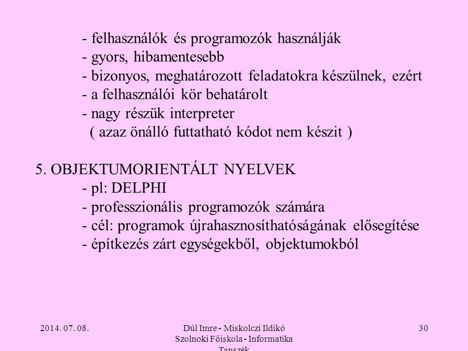 2014. 07. 08.Dúl Imre - Miskolczi Ildikó Szolnoki Főiskola - Informatika Tanszék 30 - felhasználók és programozók használják - gyors, hibamentesebb -