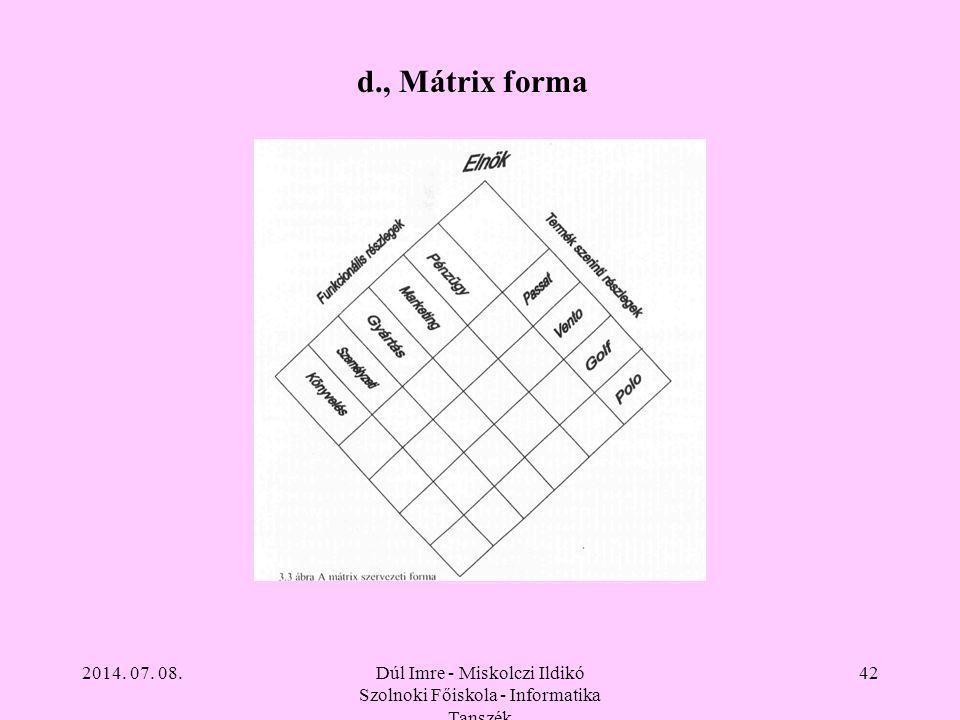 2014. 07. 08.Dúl Imre - Miskolczi Ildikó Szolnoki Főiskola - Informatika Tanszék 42 d., Mátrix forma