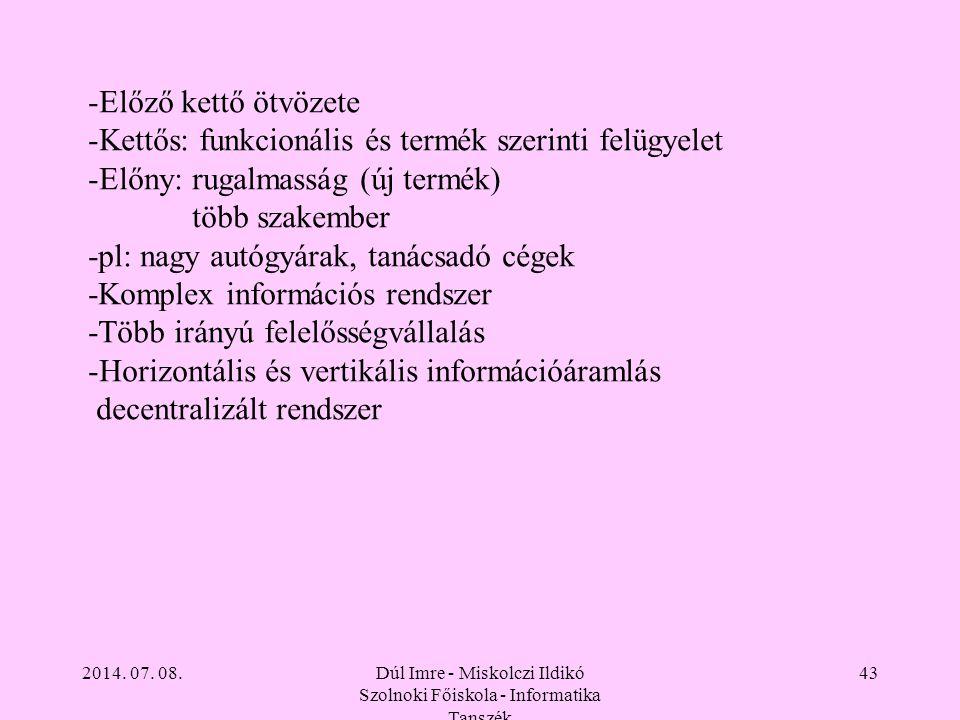 2014. 07. 08.Dúl Imre - Miskolczi Ildikó Szolnoki Főiskola - Informatika Tanszék 43 -Előző kettő ötvözete -Kettős: funkcionális és termék szerinti fel