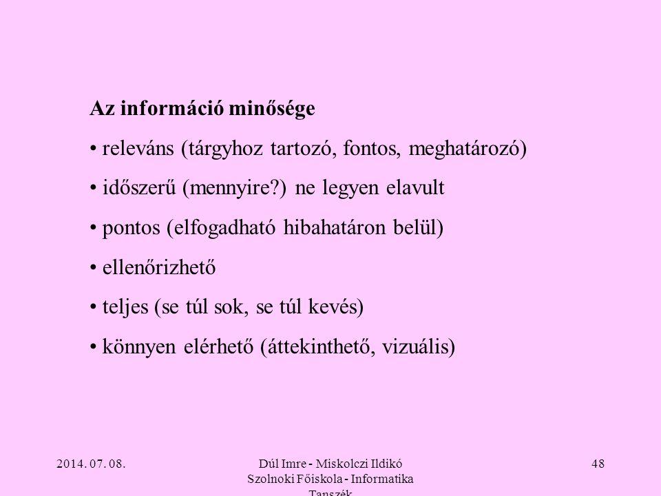 2014. 07. 08.Dúl Imre - Miskolczi Ildikó Szolnoki Főiskola - Informatika Tanszék 48 Az információ minősége releváns (tárgyhoz tartozó, fontos, meghatá