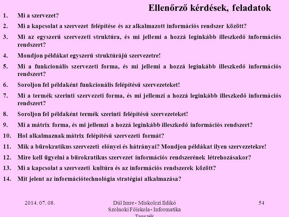 2014. 07. 08.Dúl Imre - Miskolczi Ildikó Szolnoki Főiskola - Informatika Tanszék 54 1.Mi a szervezet? 2.Mi a kapcsolat a szervezet felépítése és az al