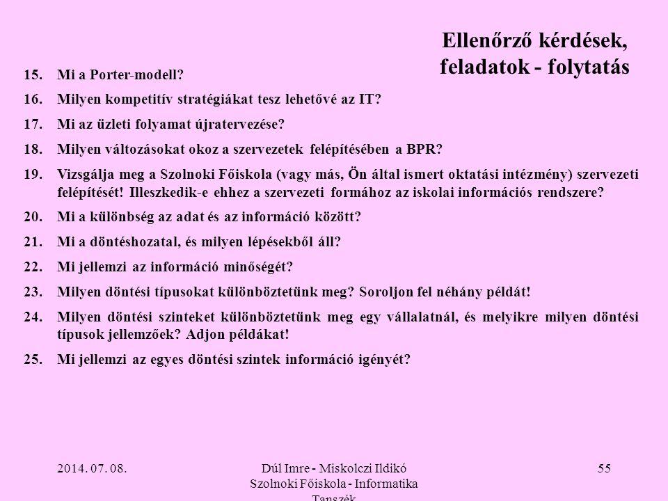 2014. 07. 08.Dúl Imre - Miskolczi Ildikó Szolnoki Főiskola - Informatika Tanszék 55 15.Mi a Porter-modell? 16.Milyen kompetitív stratégiákat tesz lehe