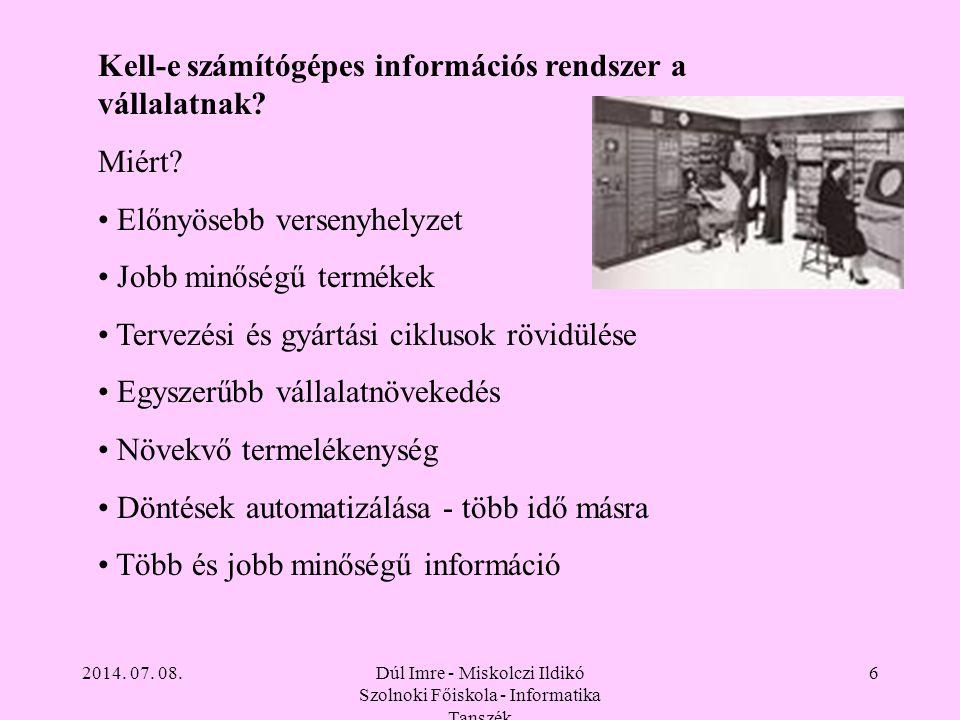 2014. 07. 08.Dúl Imre - Miskolczi Ildikó Szolnoki Főiskola - Informatika Tanszék 6 Kell-e számítógépes információs rendszer a vállalatnak? Miért? Előn