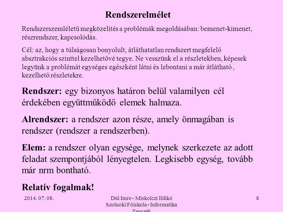 2014. 07. 08.Dúl Imre - Miskolczi Ildikó Szolnoki Főiskola - Informatika Tanszék 8 Rendszerelmélet Rendszerszemléletű megközelítés a problémák megoldá