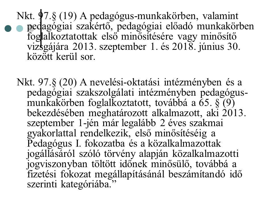 Nkt. 97.§ (19) A pedagógus-munkakörben, valamint pedagógiai szakértő, pedagógiai előadó munkakörben foglalkoztatottak első minősítésére vagy minősítő