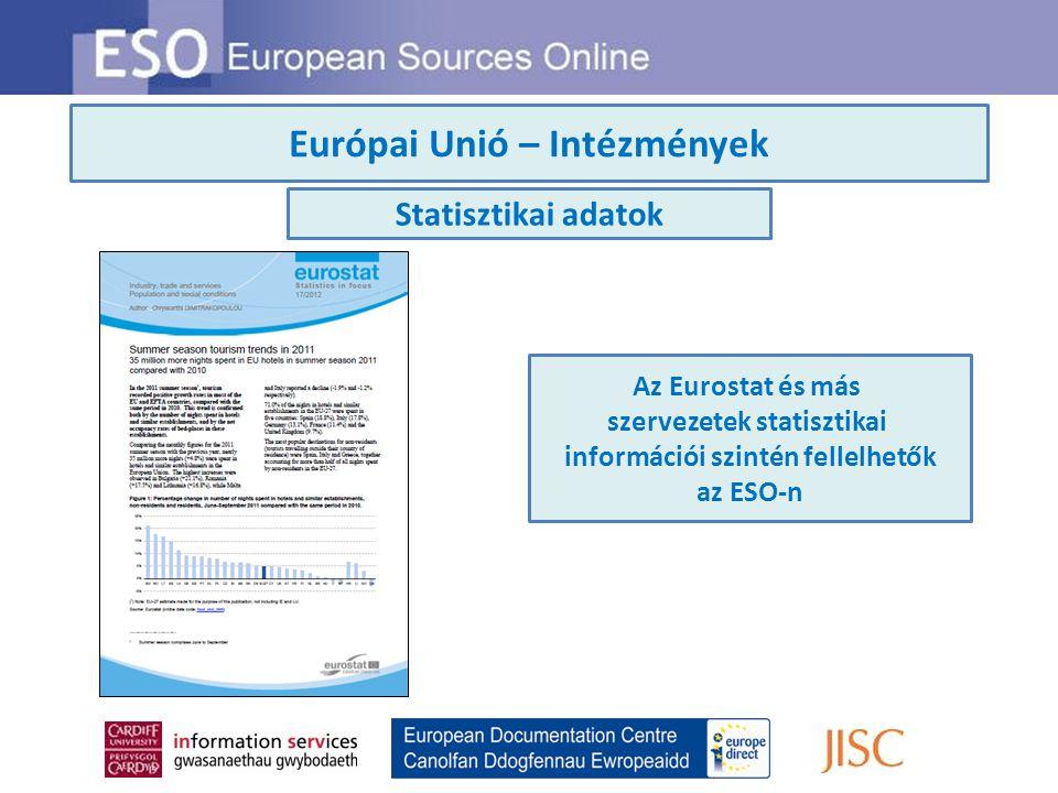 Európai Unió – Intézmények Statisztikai adatok Az Eurostat és más szervezetek statisztikai információi szintén fellelhetők az ESO-n