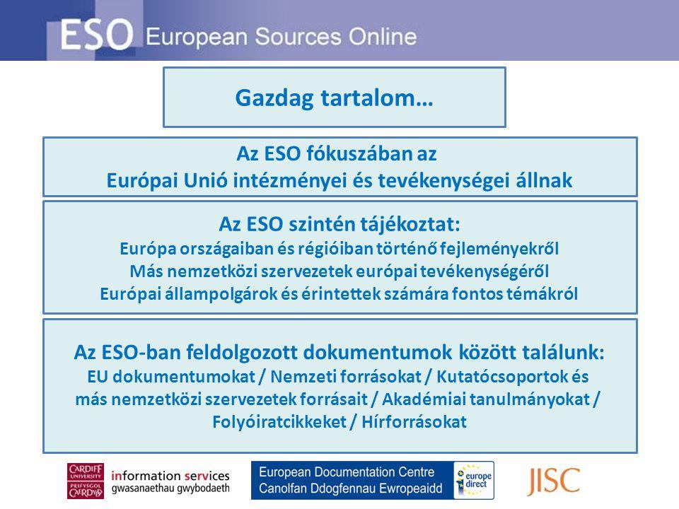 Gazdag tartalom… Az ESO fókuszában az Európai Unió intézményei és tevékenységei állnak Az ESO szintén tájékoztat: Európa országaiban és régióiban tört
