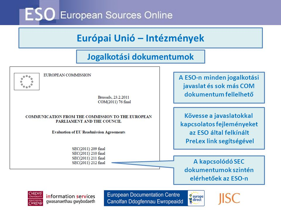 Gazdag tartalom… Az ESO fókuszában az Európai Unió intézményei és tevékenységei állnak Az ESO szintén tájékoztat: Európa országaiban és régióiban történő fejleményekről Más nemzetközi szervezetek európai tevékenységéről Európai állampolgárok és érintettek számára fontos témákról Az ESO-ban feldolgozott dokumentumok között találunk: EU dokumentumokat / Nemzeti forrásokat / Kutatócsoportok és más nemzetközi szervezetek forrásait / Akadémiai tanulmányokat / Folyóiratcikkeket / Hírforrásokat