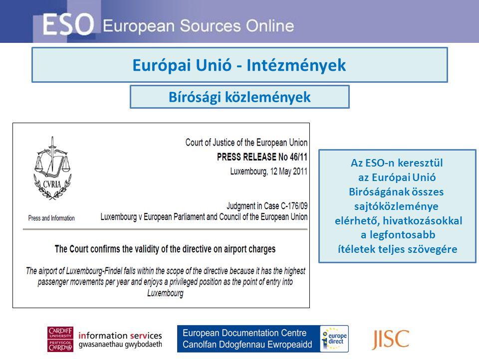 Európai Unió – Intézmények Hivatalos Hírforrások Az ESO-n keresztül Elérhetőek sajtóközlemények, feljegyzések, beszédek és az EU intézményeinek kapcsolódó hírforrásai A média reakciója és elemzései, valamint az érdekelt felek véleménye szintén megtalálható az ESO-n