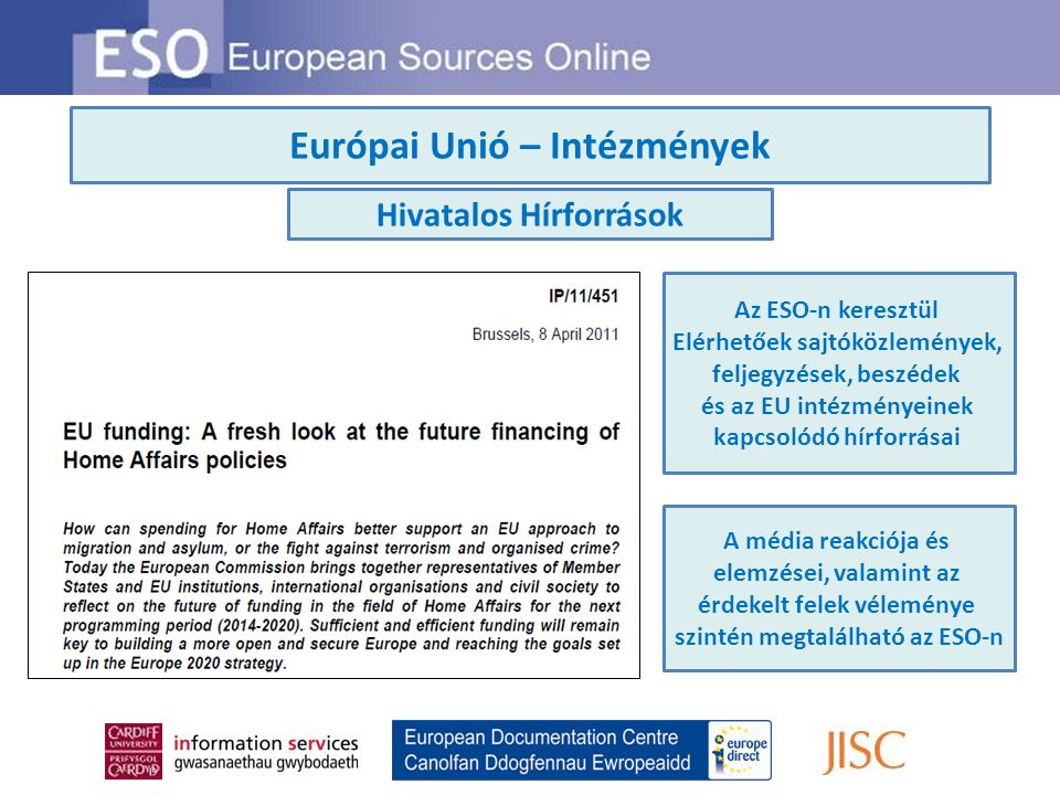 Európai Unió – Intézmények Hivatalos Hírforrások Az ESO-n keresztül Elérhetőek sajtóközlemények, feljegyzések, beszédek és az EU intézményeinek kapcso