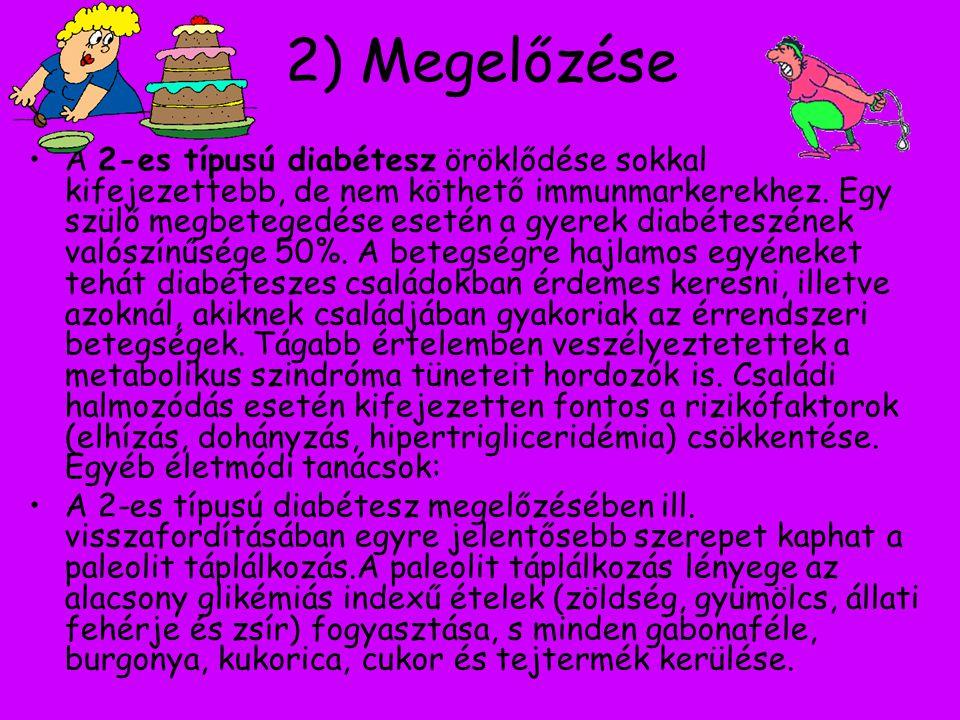 2) Megelőzése A 2-es típusú diabétesz öröklődése sokkal kifejezettebb, de nem köthető immunmarkerekhez. Egy szülő megbetegedése esetén a gyerek diabét